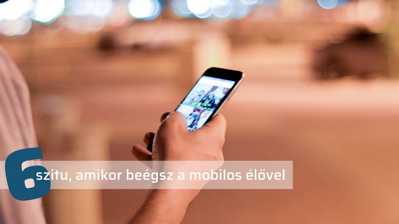 amikor beégsz a mobil élőzéssel