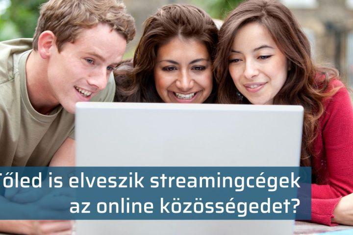 Tőled is elveszik streamingcégek az online közösségedet?